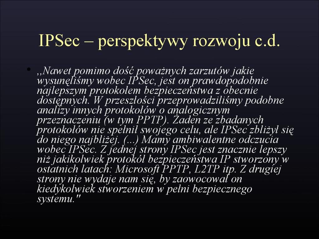 IPSec – perspektywy rozwoju c.d. ● ,,Nawet pomi...