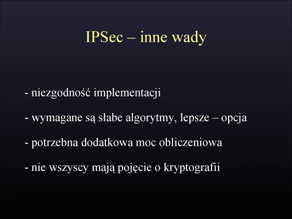 IPSec – inne wady - niezgodność implementacji -...