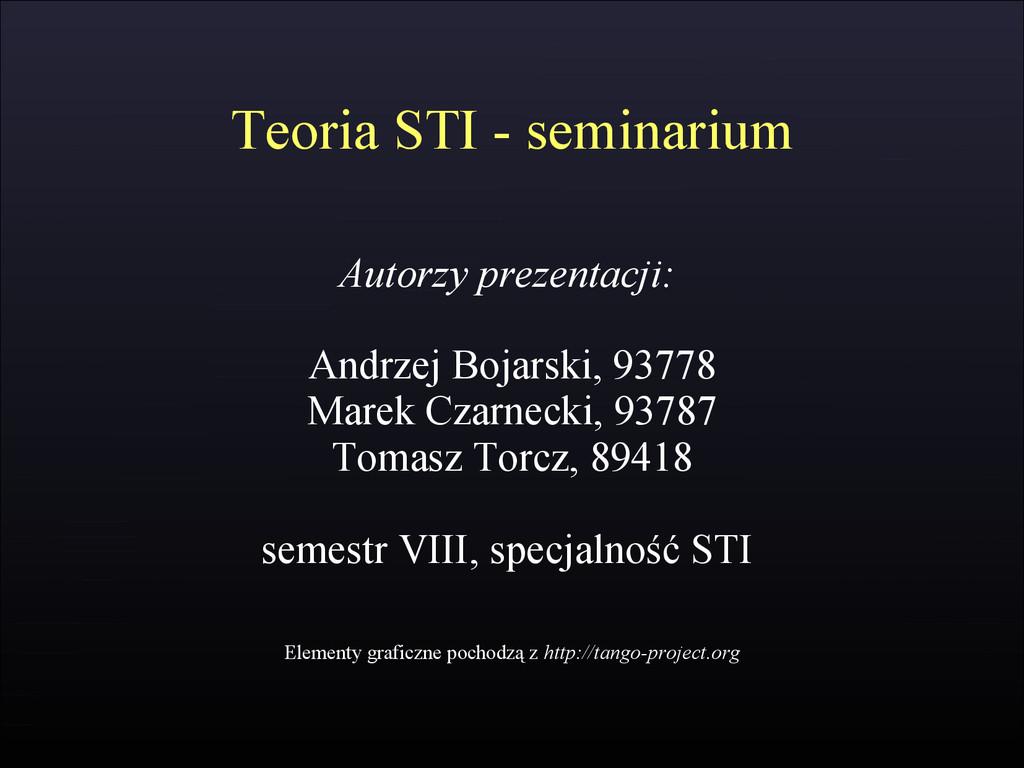 Teoria STI - seminarium Autorzy prezentacji: An...