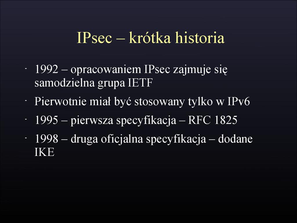 IPsec – krótka historia - 1992 – opracowaniem I...