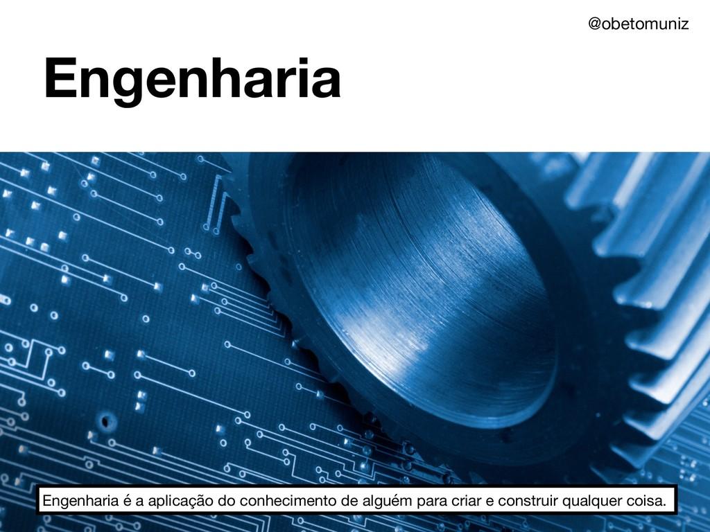 Engenharia Engenharia é a aplicação do conhecim...