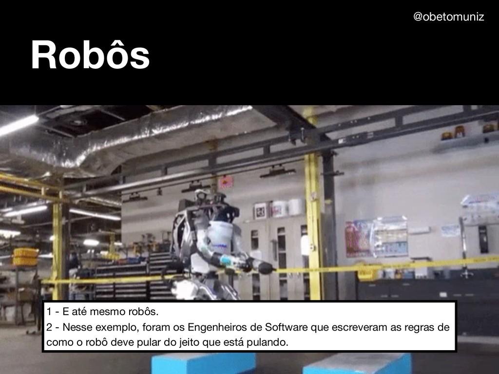 Robôs 1 - E até mesmo robôs.  2 - Nesse exemplo...