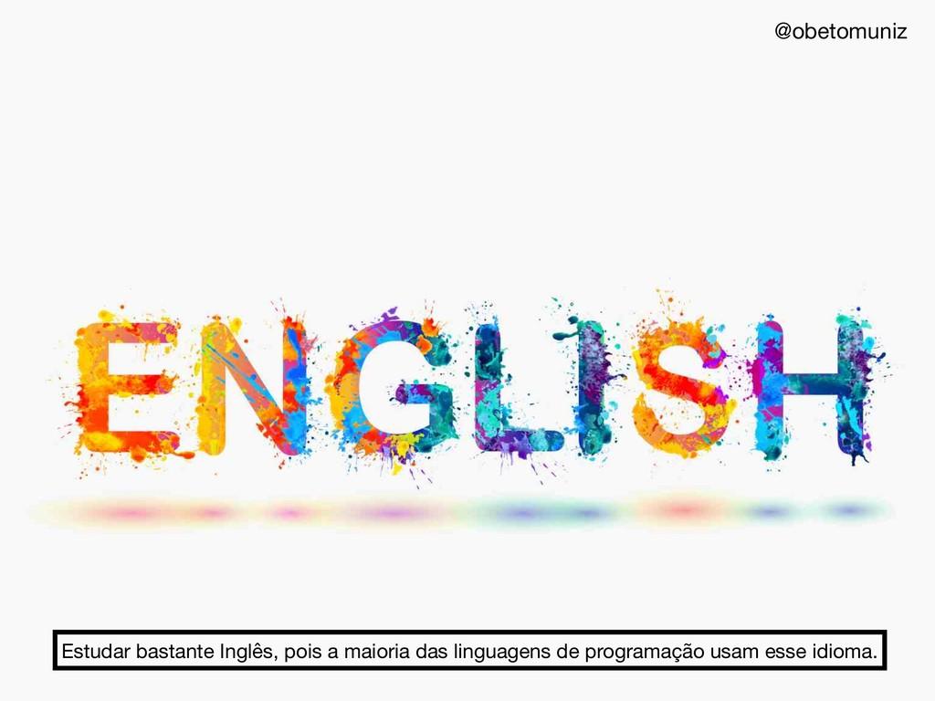 Estudar bastante Inglês, pois a maioria das lin...