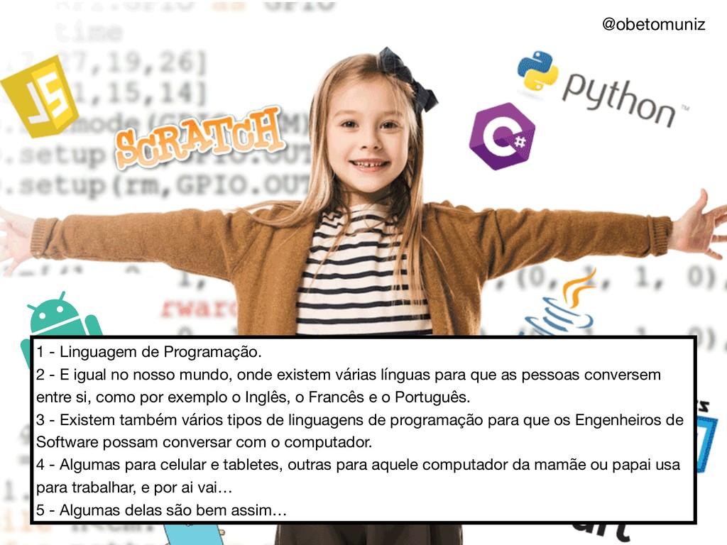 1 - Linguagem de Programação.   2 - E igual no ...