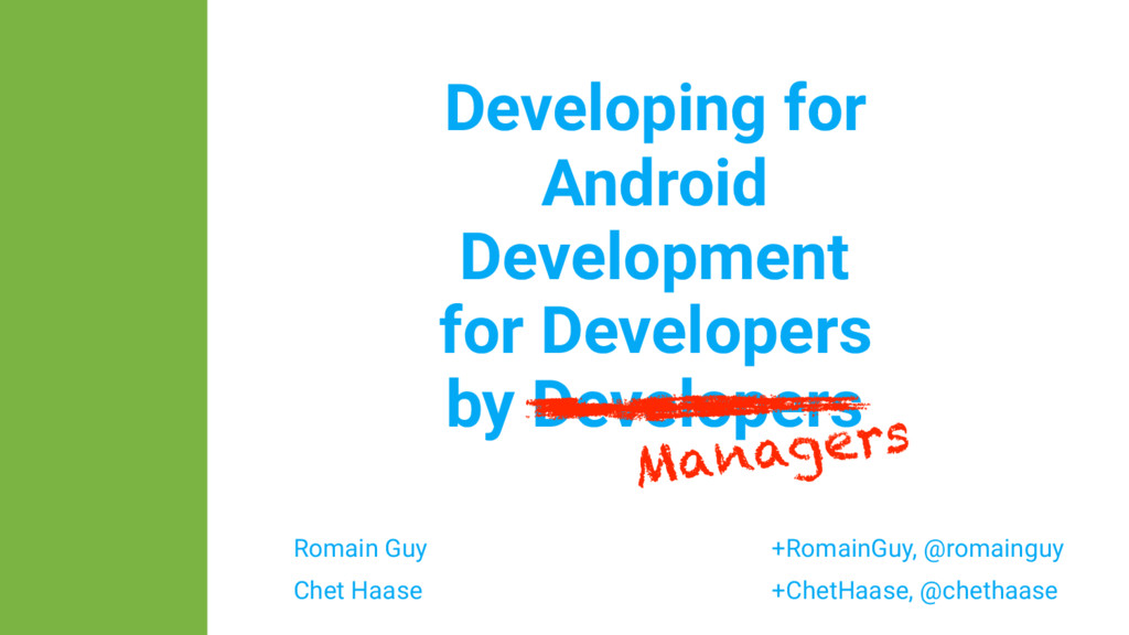 Romain Guy Chet Haase Developing for Android +R...