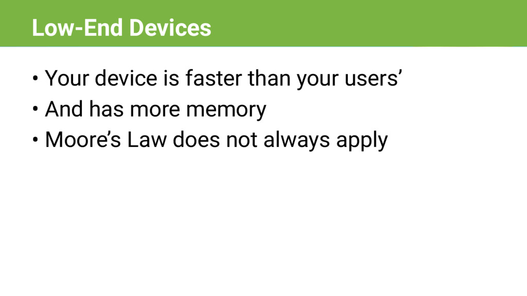 • Your device is faster than your users' • And ...