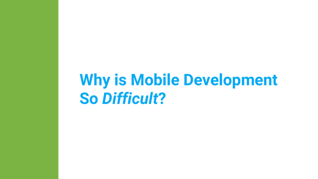 Why is Mobile Development So Difficult?