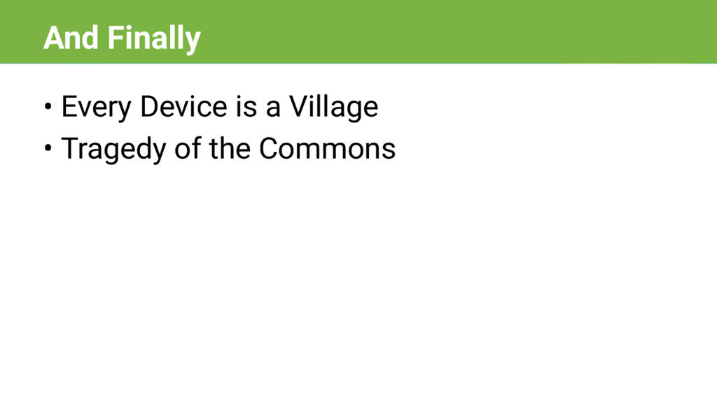 • Every Device is a Village • Tragedy of the Co...
