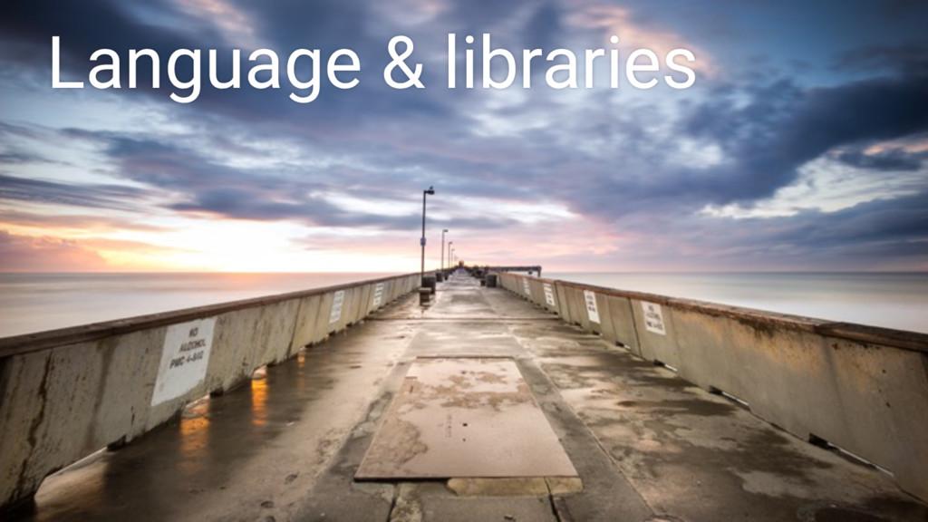 Language & libraries