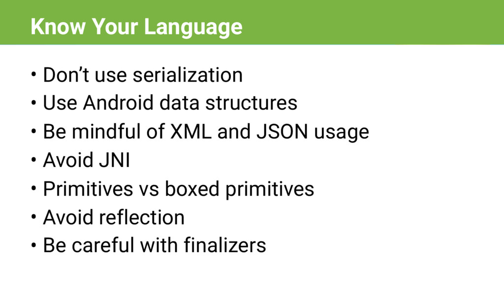 • Don't use serialization • Use Android data st...