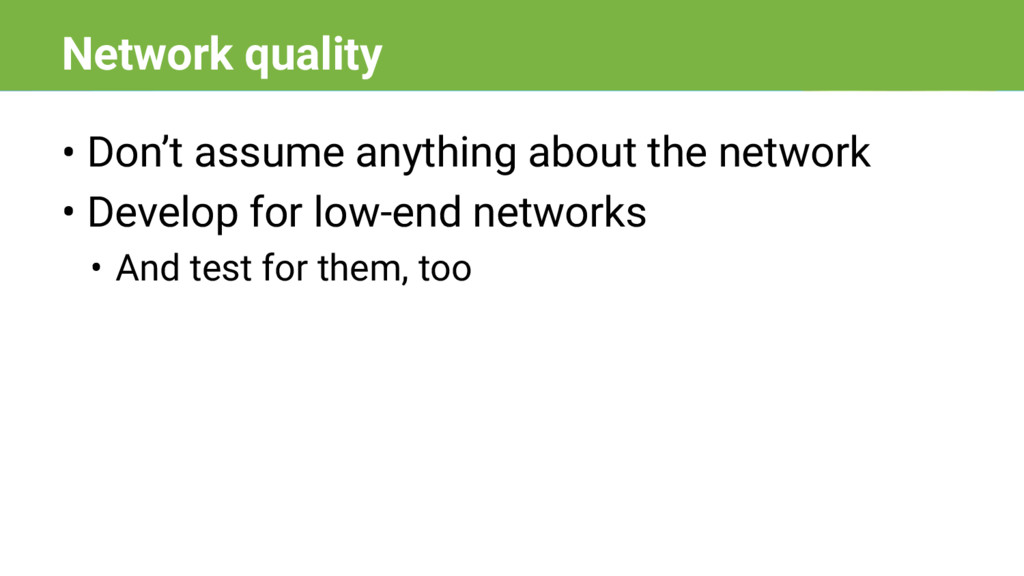 • Don't assume anything about the network • Dev...