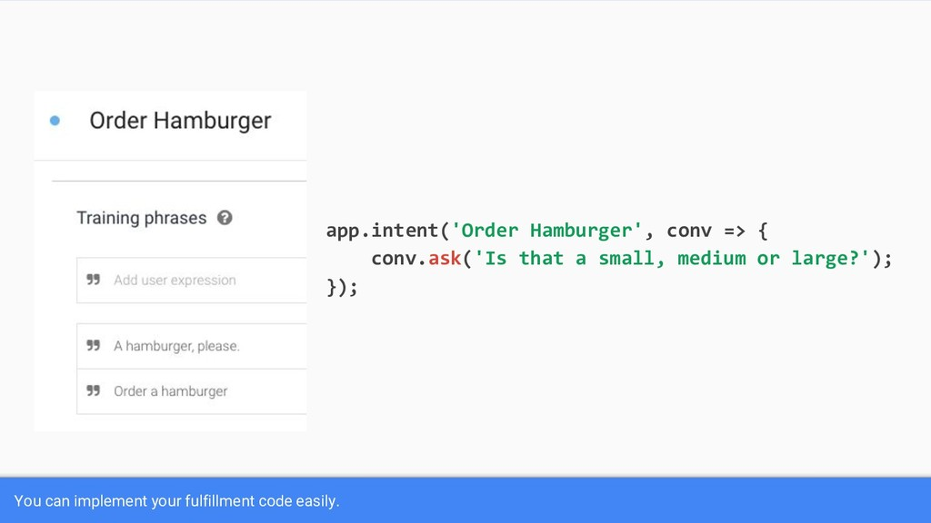 app.intent('Order Hamburger', conv => { conv.as...