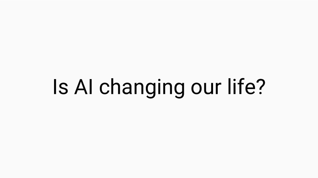 Is AI changing our life?