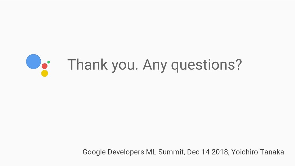 Thank you. Any questions? Google Developers ML ...