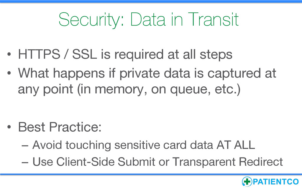 Security: Data in Transit  • HTTPS / SSL is r...