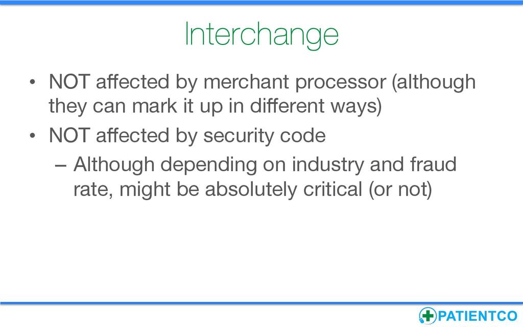 Interchange • NOT affected by merchant process...