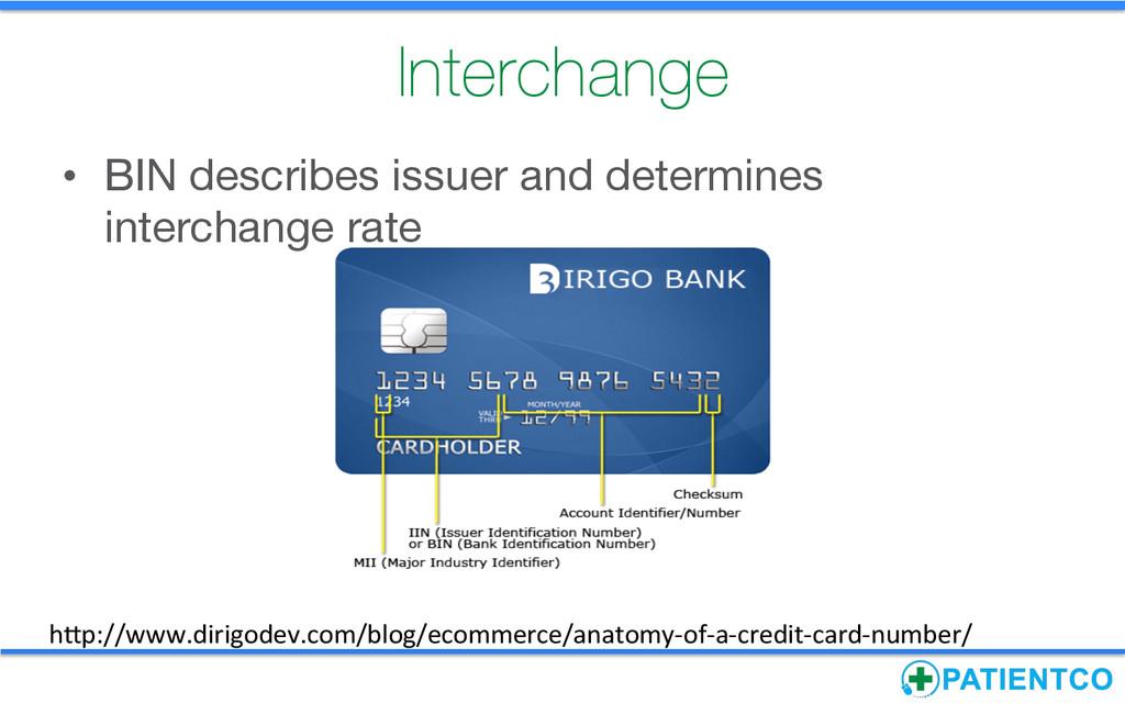 Interchange • BIN describes issuer and determ...