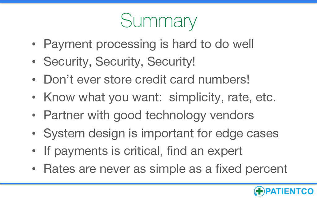 Summary • Payment processing is hard to do we...