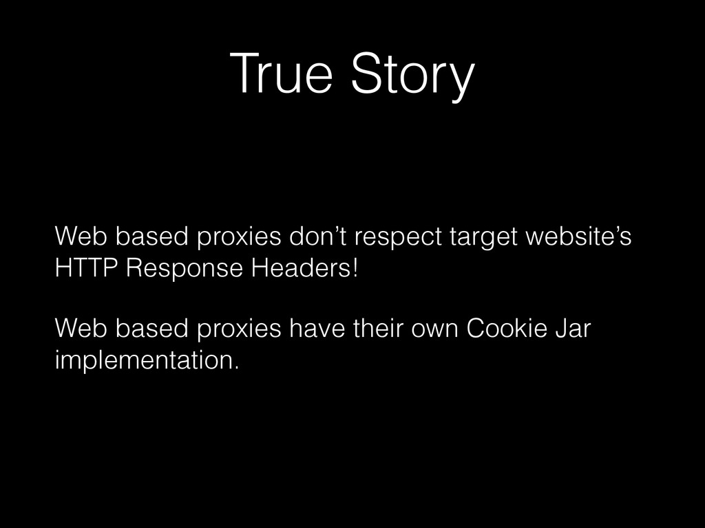 True Story Web based proxies don't respect targ...
