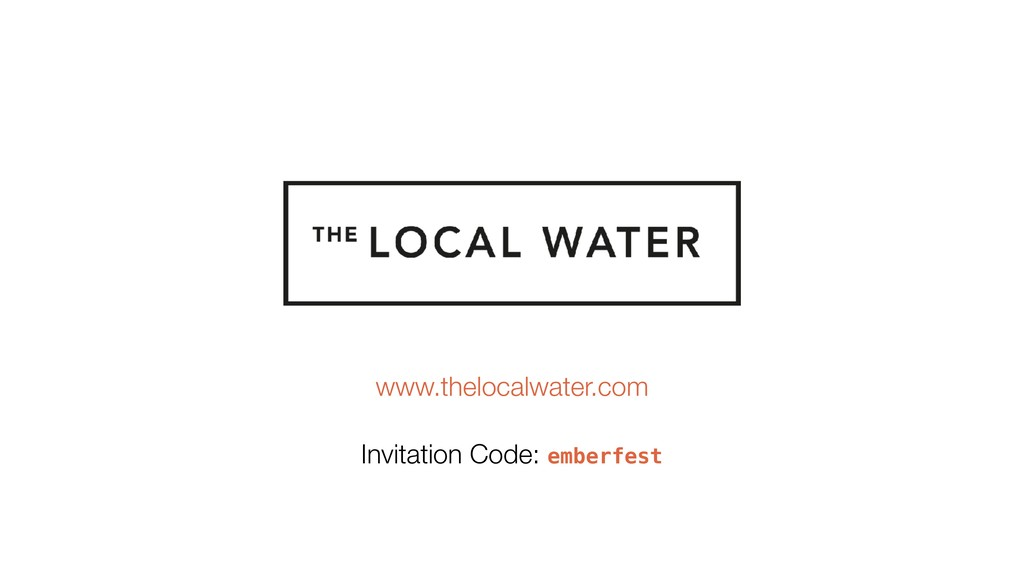 www.thelocalwater.com Invitation Code: emberfest