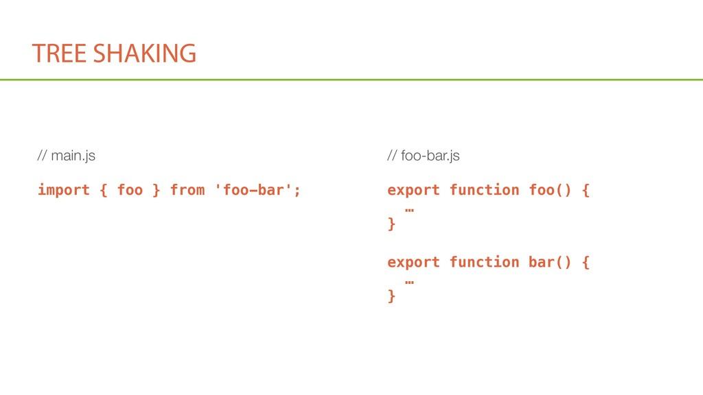 TREE SHAKING // main.js import { foo } from 'fo...
