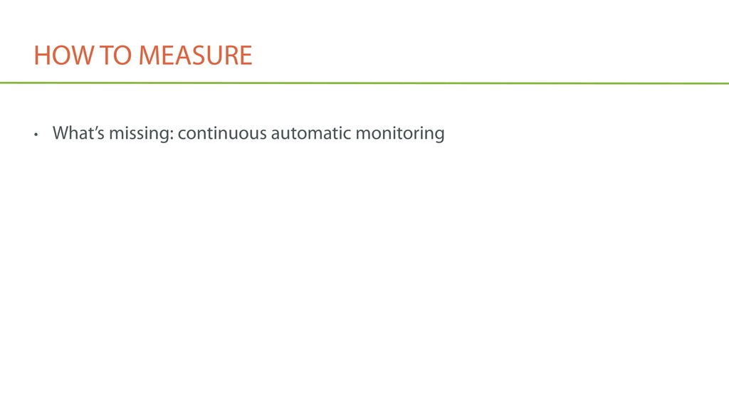 HOW TO MEASURE • What's missing: continuous aut...