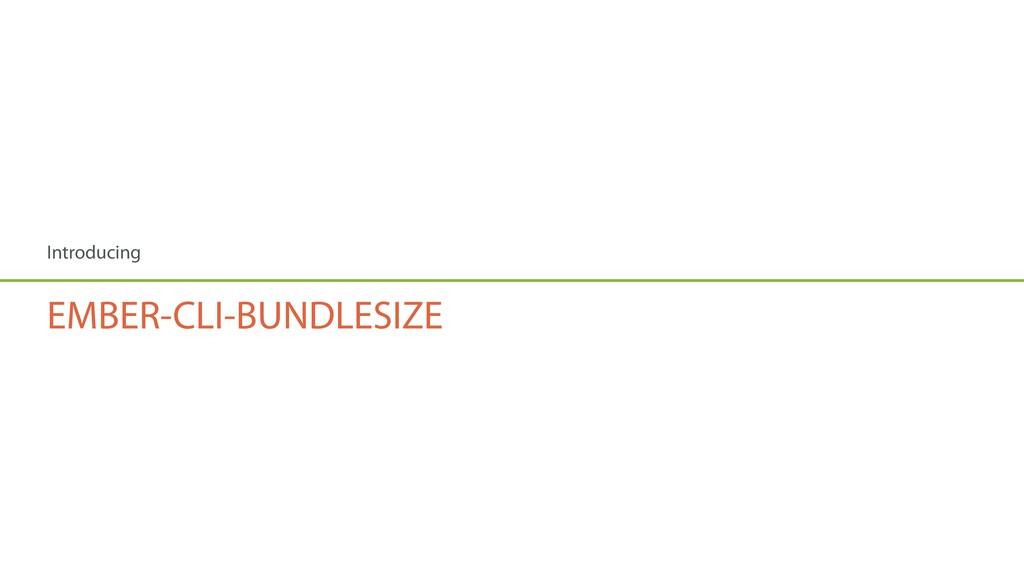 Introducing EMBER-CLI-BUNDLESIZE