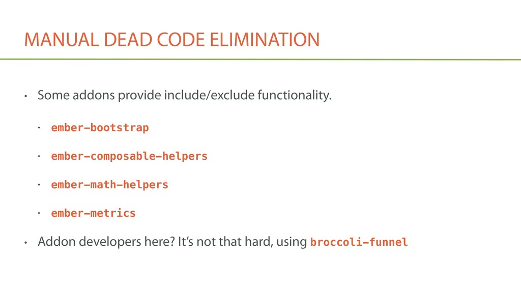MANUAL DEAD CODE ELIMINATION • Some addons prov...
