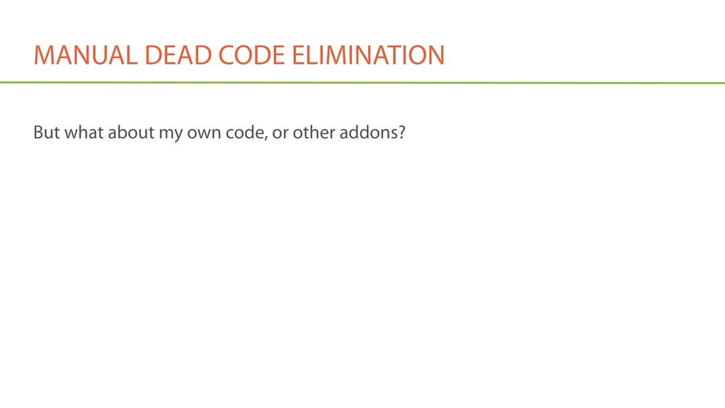 MANUAL DEAD CODE ELIMINATION But what about my ...