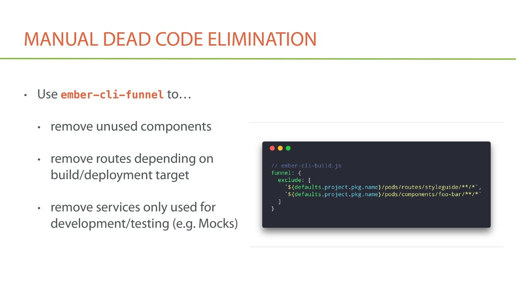 MANUAL DEAD CODE ELIMINATION • Use ember-cli-fu...