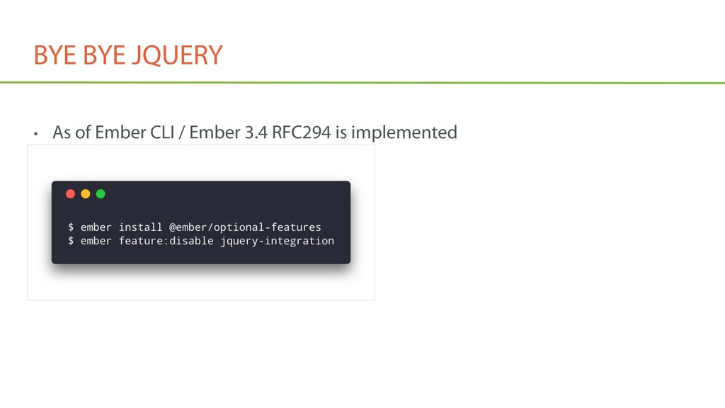 BYE BYE JQUERY • As of Ember CLI / Ember 3.4 RF...