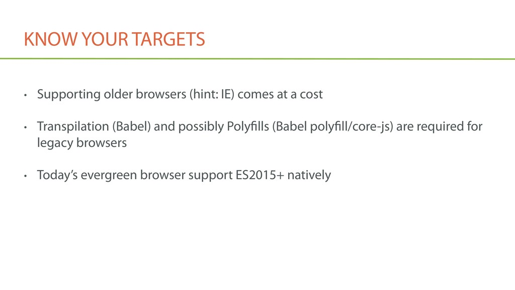 KNOW YOUR TARGETS • Supporting older browsers (...
