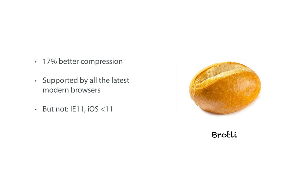 Brotli • 17% better compression • Supported by ...