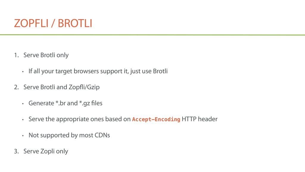 ZOPFLI / BROTLI 1. Serve Brotli only • If all y...