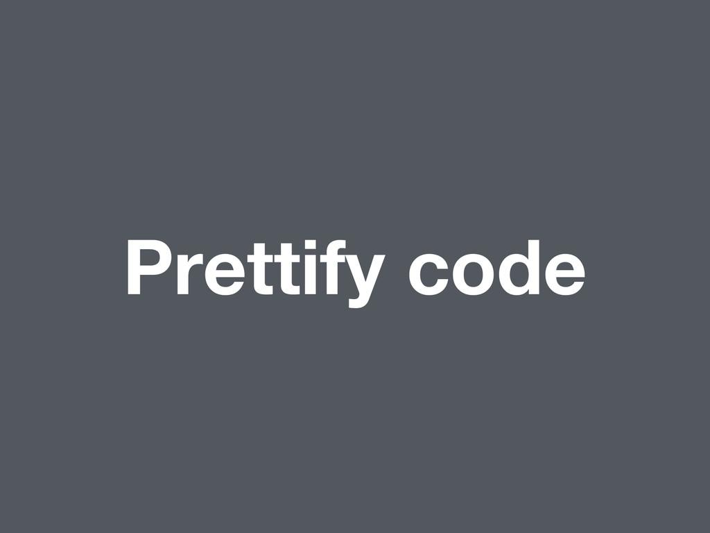 Prettify code
