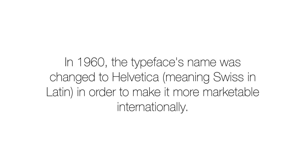 In 1960, the typeface's name was changed to Hel...