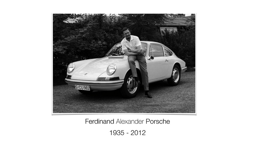 Ferdinand Alexander Porsche 1935 - 2012