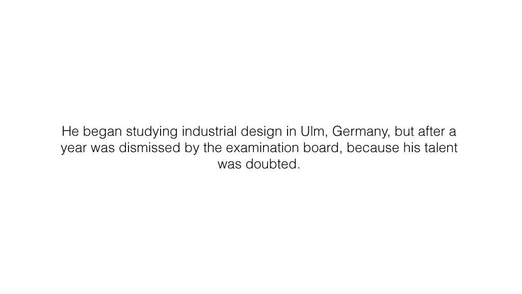 He began studying industrial design in Ulm, Ger...