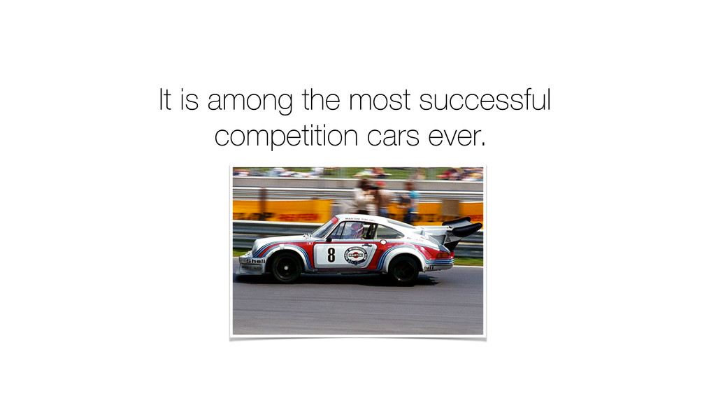 It is among the most successful competition car...