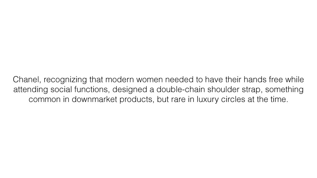 Chanel, recognizing that modern women needed to...