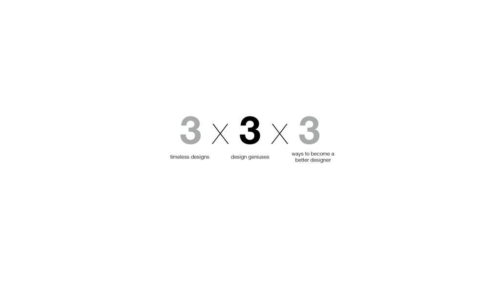 3 x 3 x 3 timeless designs design geniuses ways...