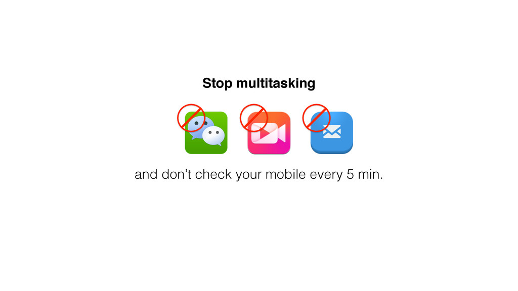 and don't check your mobile every 5 min. Stop m...
