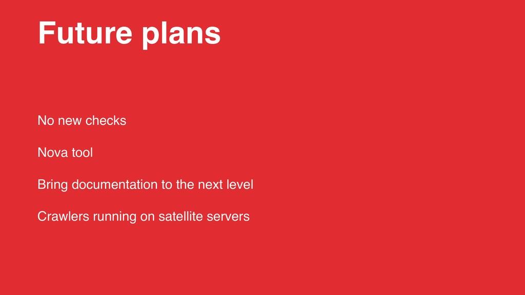 Future plans No new checks Nova tool Bring docu...