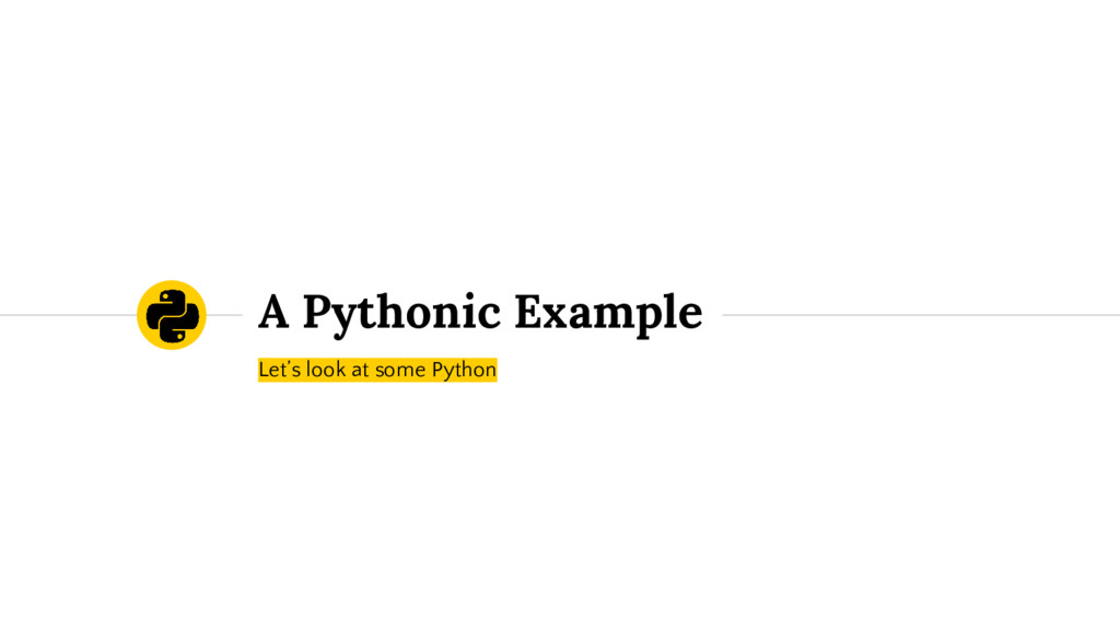 A Pythonic Example Let's look at some Python