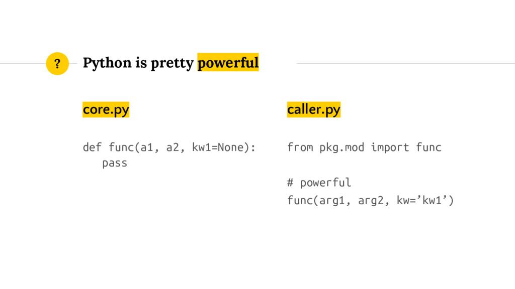 core.py def func(a1, a2, kw1=None): pass Python...