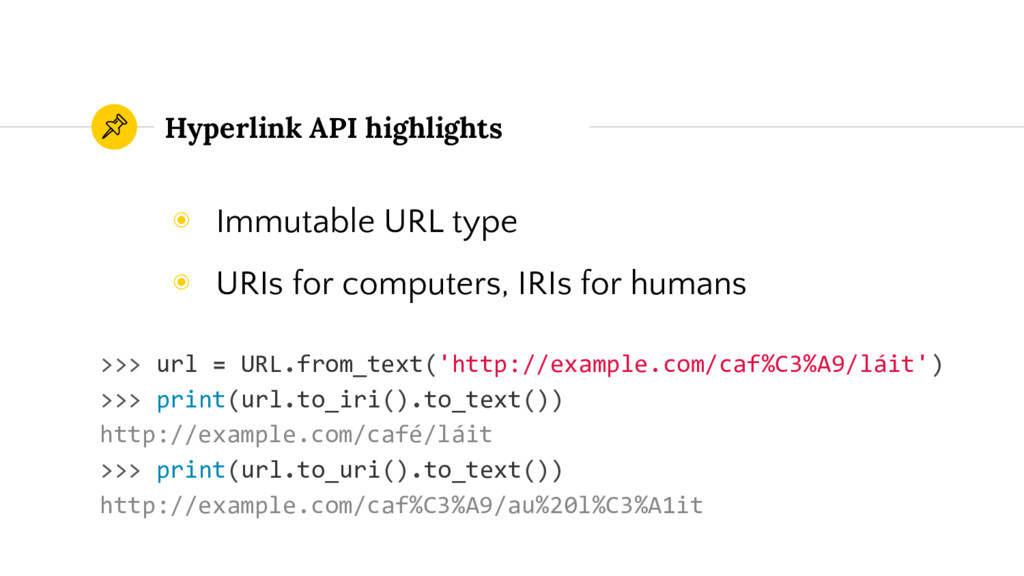 Hyperlink API highlights ◉ Immutable URL type ◉...