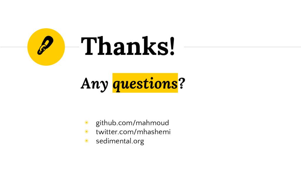 Any questions? ◉ github.com/mahmoud ◉ twitter.c...