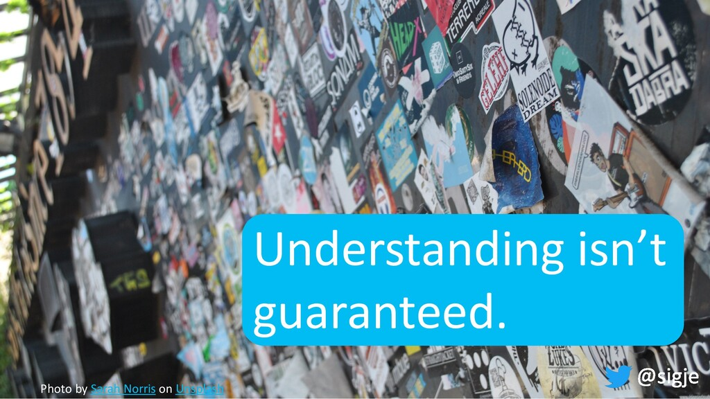 Understanding isn't guaranteed. Photo by Sarah ...