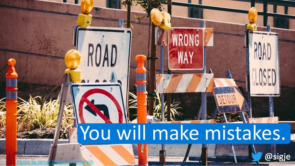 You will make mistakes. Photo by Jamie Street o...