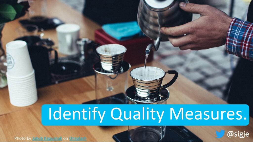 Identify Quality Measures. Photo by Jakub Kapus...